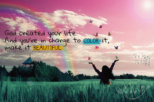 Created You Life And Re In Change To Color It Make Beautiful