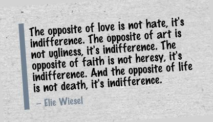 The Opposite of love is not hate,It's Indifference ~ Art Quote ...