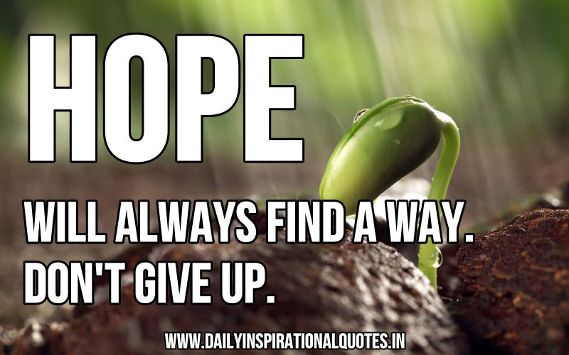 Hope Will Always Find A Way Don T Give Up Inspirational Quote