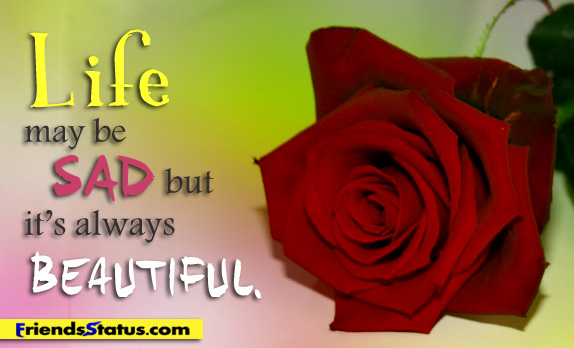 Life May Be Sad But It S Always Beautiful Quotespictures Com