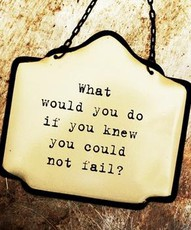 What Would You Do If You Knew You Could Not Fail! ~ College Quote