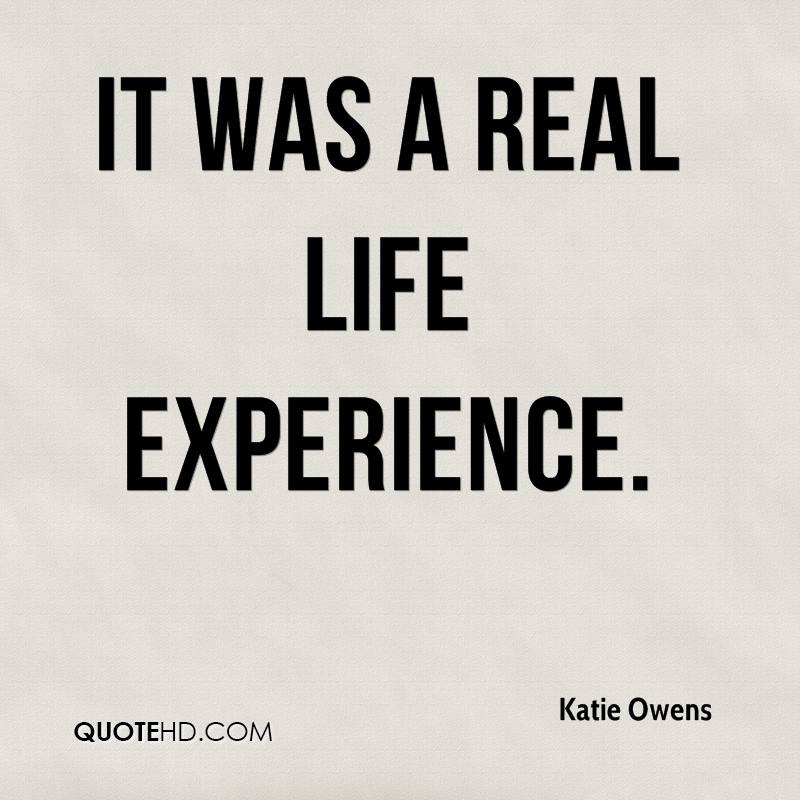 It Was A Real Life Experience Katie Owens Quotespictures Com