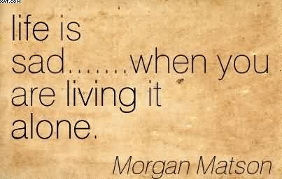 Life Is Sad When You Are Living It Alone Morgan Matson Quotespictures Com