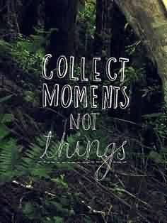 Short Adventure Quotes Short Adventure Quote – Collect Moments not Things  Short Adventure Quotes