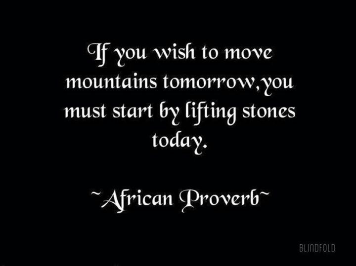 Nice Wisdom Quote African Proverb ~If you wish to move Mountains ...