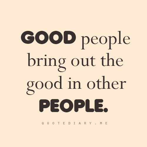 Good People Quotes Good People Bring Out, By People Quotes   Quotespictures.com Good People Quotes