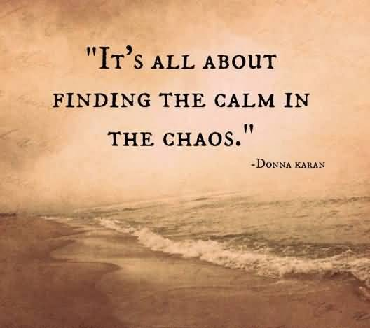 Chaos Quotes Chaos Quotes And Chaos Sayings Images About Finding Calm In Chaos  Chaos Quotes